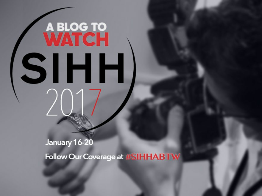 Follow aBlogtoWatch At The SIHH 2017 Watch Show January 16-20 With #SIHHABTW Shows & Events